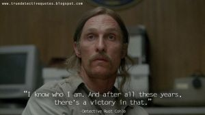 True Detective Cohle I Know Who I Am